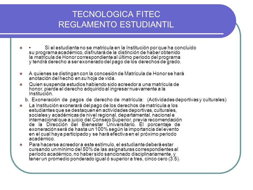 TECNOLOGICA FITEC REGLAMENTO ESTUDIANTIL Si el estudiante no se matricula en la Institución por que ha concluido su programa académico, disfrutará de