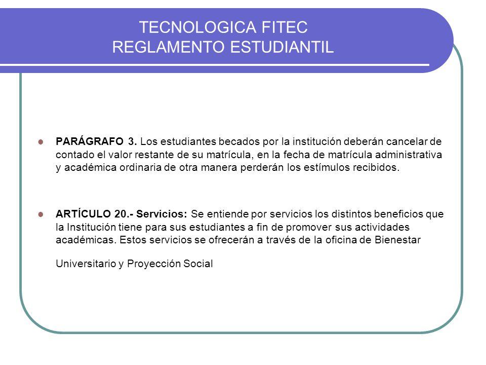 TECNOLOGICA FITEC REGLAMENTO ESTUDIANTIL PARÁGRAFO 3. Los estudiantes becados por la institución deberán cancelar de contado el valor restante de su m