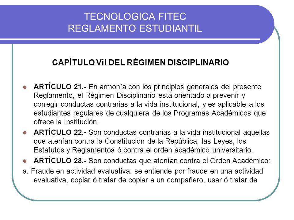TECNOLOGICA FITEC REGLAMENTO ESTUDIANTIL CAPÍTULO Vil DEL RÉGIMEN DISCIPLINARIO ARTÍCULO 21.- En armonía con los principios generales del presente Reg