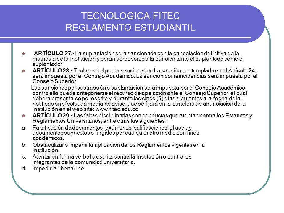 TECNOLOGICA FITEC REGLAMENTO ESTUDIANTIL ARTÍCULO 27.- La suplantación será sancionada con la cancelación definitiva de la matrícula de la Institución