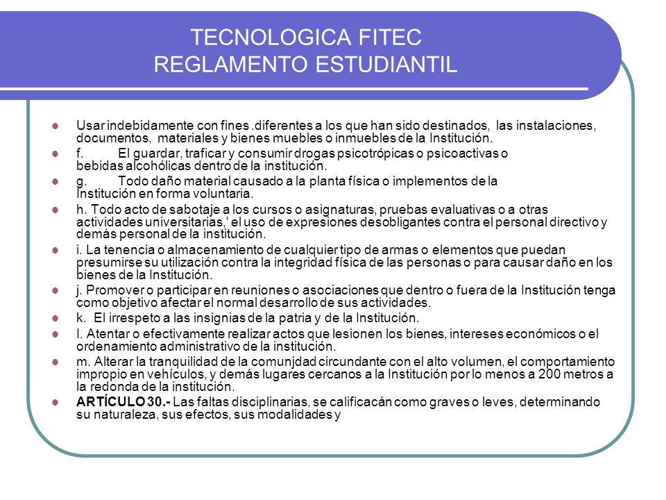 TECNOLOGICA FITEC REGLAMENTO ESTUDIANTIL Usar indebidamente con fines.diferentes a los que han sido destinados, las instalaciones, documentos, materia