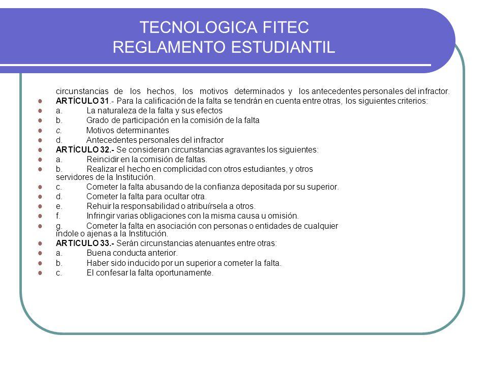 TECNOLOGICA FITEC REGLAMENTO ESTUDIANTIL circunstancias de los hechos, los motivos determinados y los antecedentes personales del infractor. ARTÍCULO