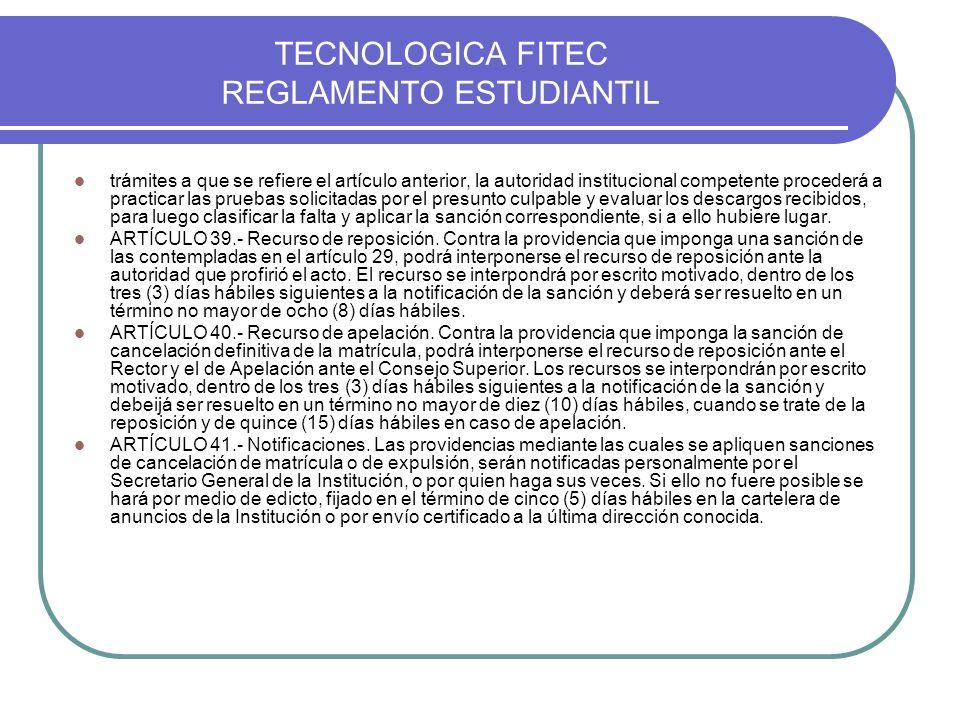 TECNOLOGICA FITEC REGLAMENTO ESTUDIANTIL trámites a que se refiere el artículo anterior, la autoridad institucional competente procederá a practicar l