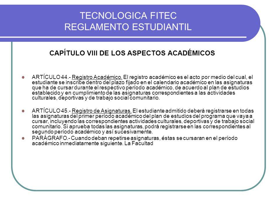 TECNOLOGICA FITEC REGLAMENTO ESTUDIANTIL CAPÍTULO VIII DE LOS ASPECTOS ACADÉMICOS ARTÍCULO 44.- Registro Académico. El registro académico es el acto p