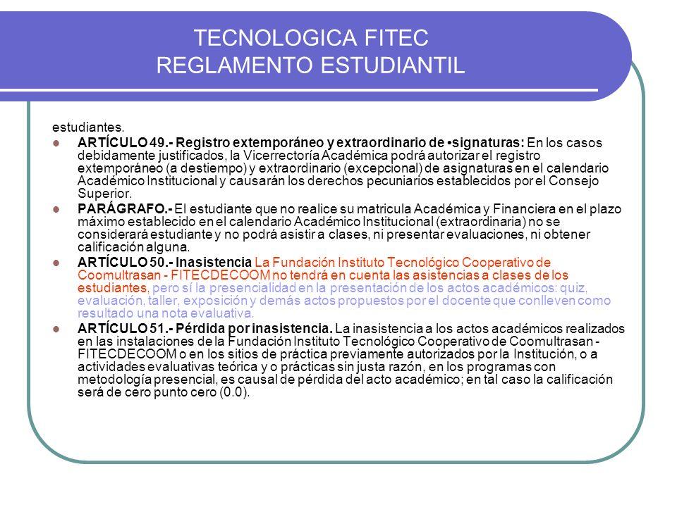 TECNOLOGICA FITEC REGLAMENTO ESTUDIANTIL estudiantes. ARTÍCULO 49.- Registro extemporáneo y extraordinario de signaturas: En los casos debidamente jus