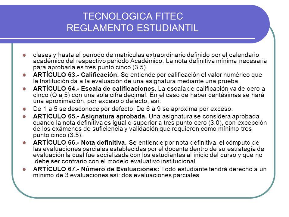 TECNOLOGICA FITEC REGLAMENTO ESTUDIANTIL clases y hasta el período de matriculas extraordinario definido por el calendario académico del respectivo pe