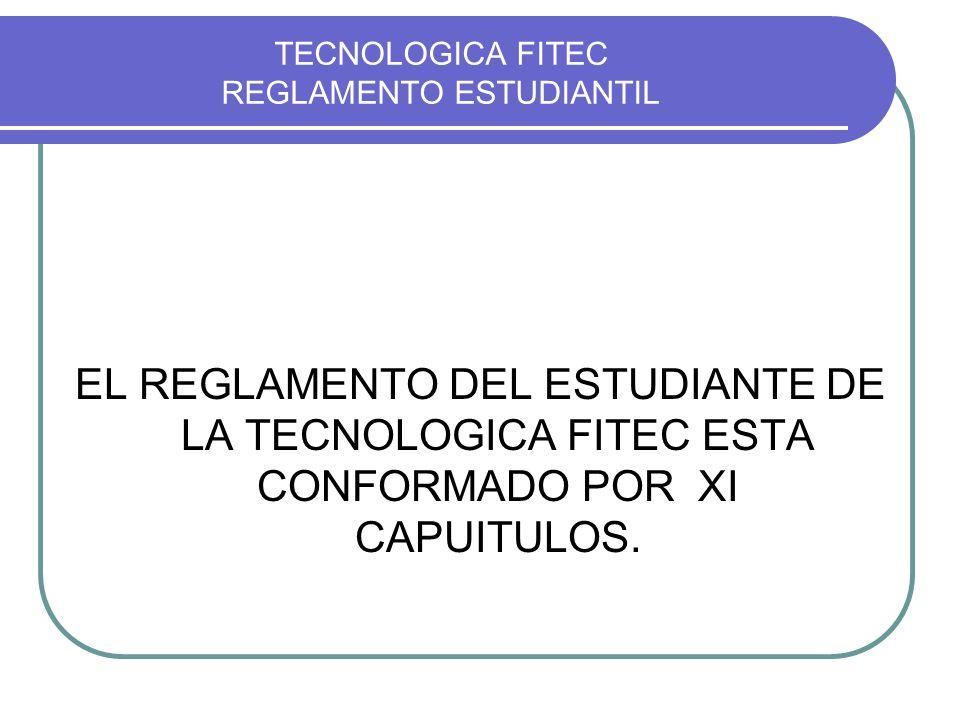 TECNOLOGICA FITEC REGLAMENTO ESTUDIANTIL CAPITULO I DEL CAMPO DE APLICACIÓN ARTÍCUL01.- Aplicabilidad.