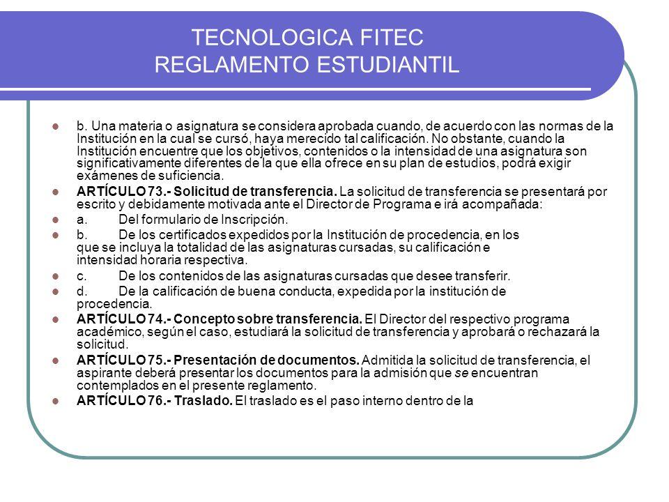 TECNOLOGICA FITEC REGLAMENTO ESTUDIANTIL b. Una materia o asignatura se considera aprobada cuando, de acuerdo con las normas de la Institución en la c