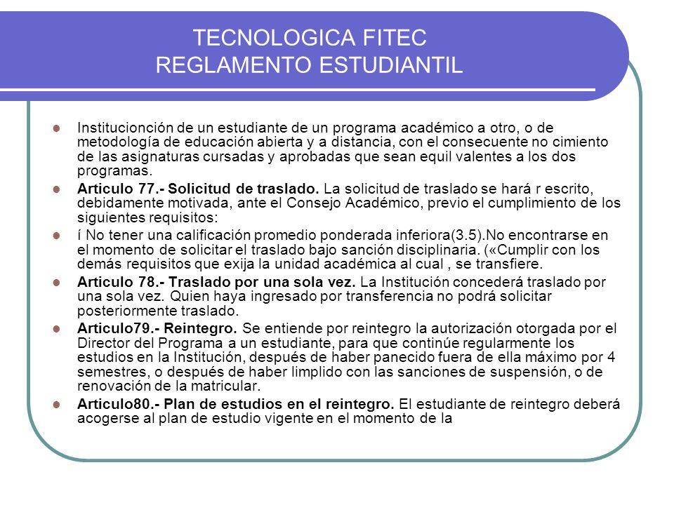 TECNOLOGICA FITEC REGLAMENTO ESTUDIANTIL Institucionción de un estudiante de un programa académico a otro, o de metodología de educación abierta y a d