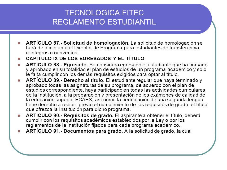 TECNOLOGICA FITEC REGLAMENTO ESTUDIANTIL ARTÍCULO 87.- Solicitud de homologación. La solicitud de homologación se hará de oficio ante el Director de P