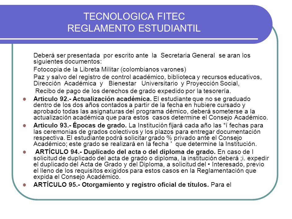 TECNOLOGICA FITEC REGLAMENTO ESTUDIANTIL Deberá ser presentada por escrito ante la Secretaria General se aran los siguientes documentos: Fotocopia de