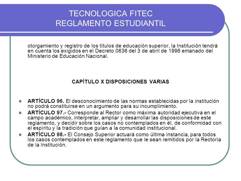 TECNOLOGICA FITEC REGLAMENTO ESTUDIANTIL otorgamiento y registro de los títulos de educación superior, la Institución tendrá en cuenta los exigidos en