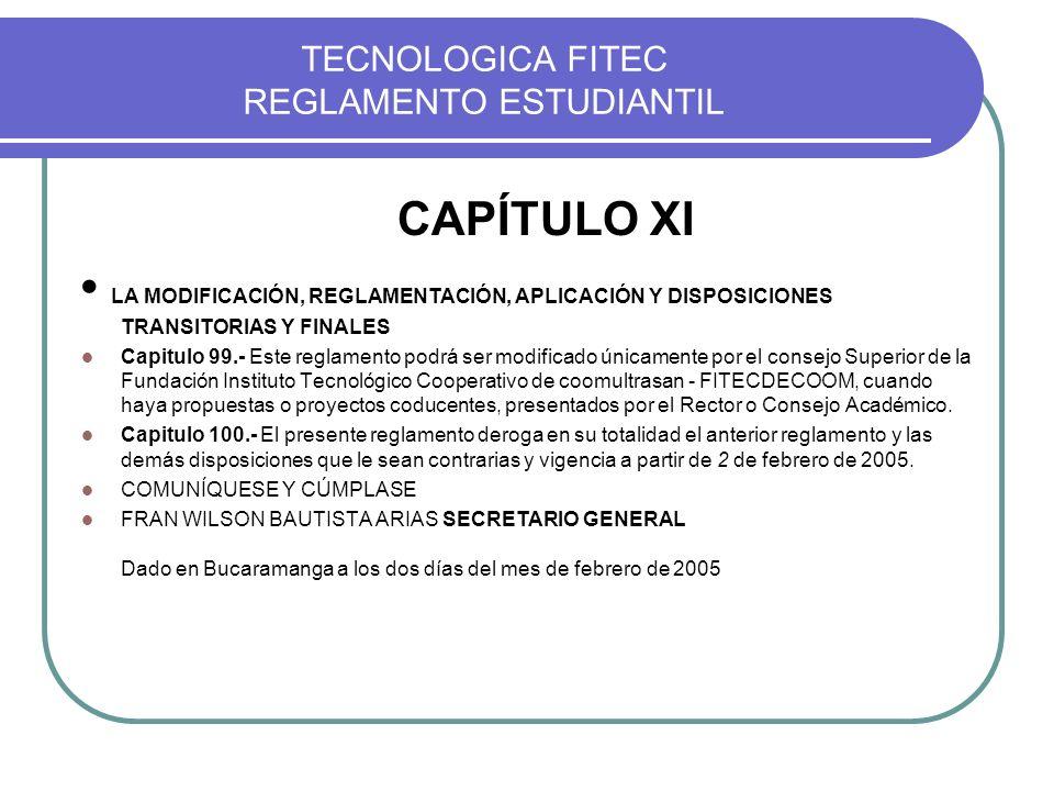 TECNOLOGICA FITEC REGLAMENTO ESTUDIANTIL CAPÍTULO XI LA MODIFICACIÓN, REGLAMENTACIÓN, APLICACIÓN Y DISPOSICIONES TRANSITORIAS Y FINALES Capitulo 99.-