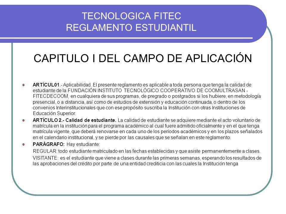 TECNOLOGICA FITEC REGLAMENTO ESTUDIANTIL CAPITULO I DEL CAMPO DE APLICACIÓN ARTÍCUL01.- Aplicabilidad. El presente reglamento es aplicable a toda pers