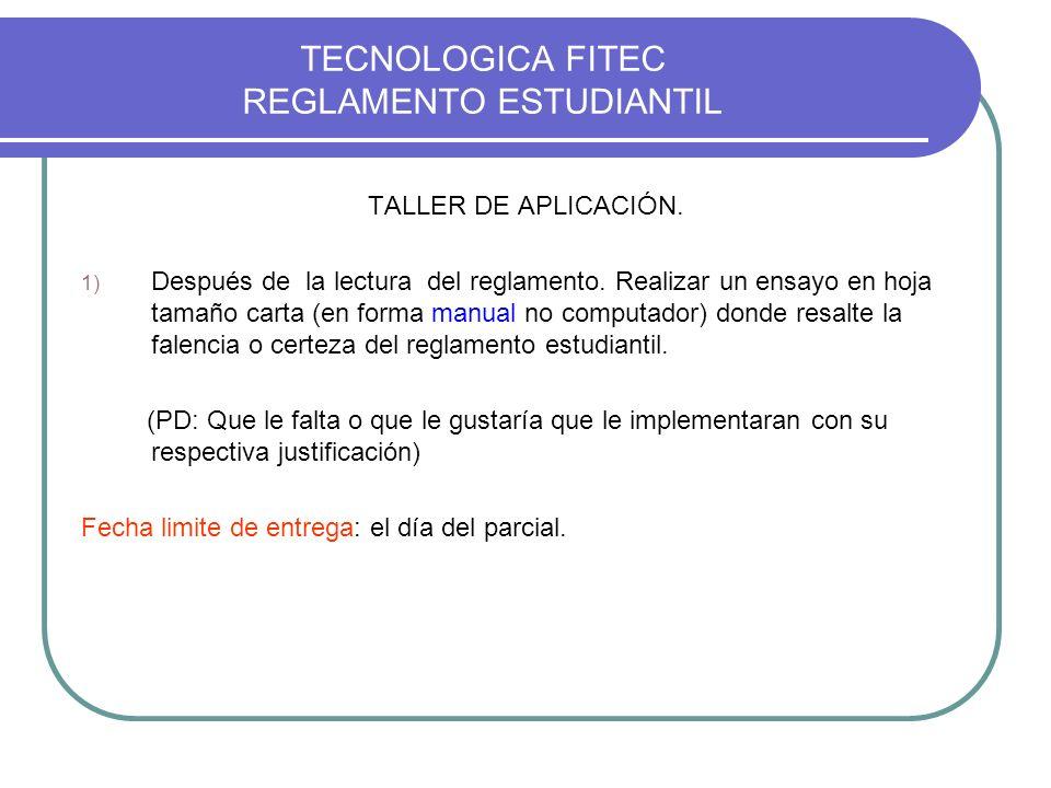 TECNOLOGICA FITEC REGLAMENTO ESTUDIANTIL TALLER DE APLICACIÓN. 1) Después de la lectura del reglamento. Realizar un ensayo en hoja tamaño carta (en fo