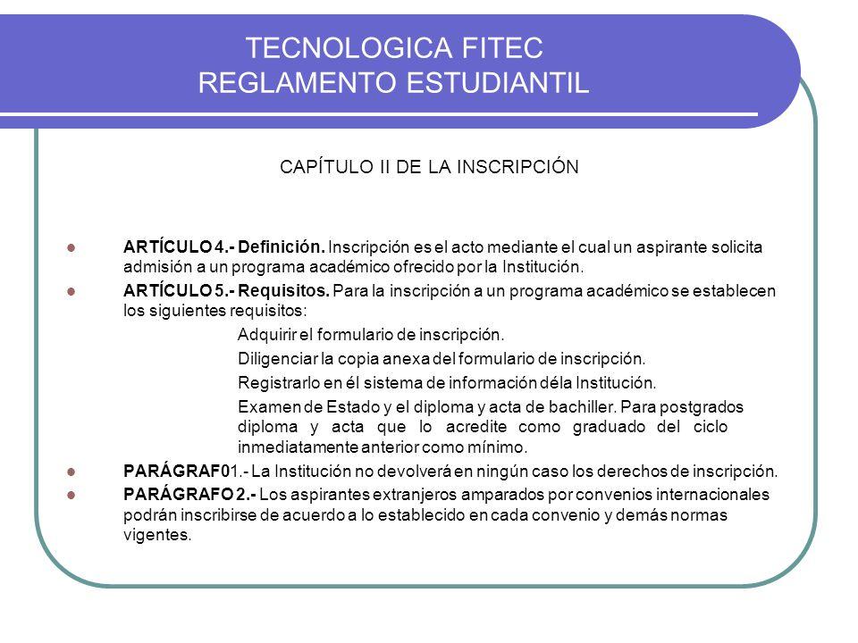 TECNOLOGICA FITEC REGLAMENTO ESTUDIANTIL CAPÍTULO II DE LA INSCRIPCIÓN ARTÍCULO 4.- Definición. Inscripción es el acto mediante el cual un aspirante s