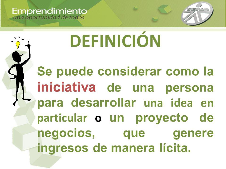 DEFINICIÓN Se puede considerar como la iniciativa de una persona para desarrollar una idea en particular o un proyecto de negocios, que genere ingreso