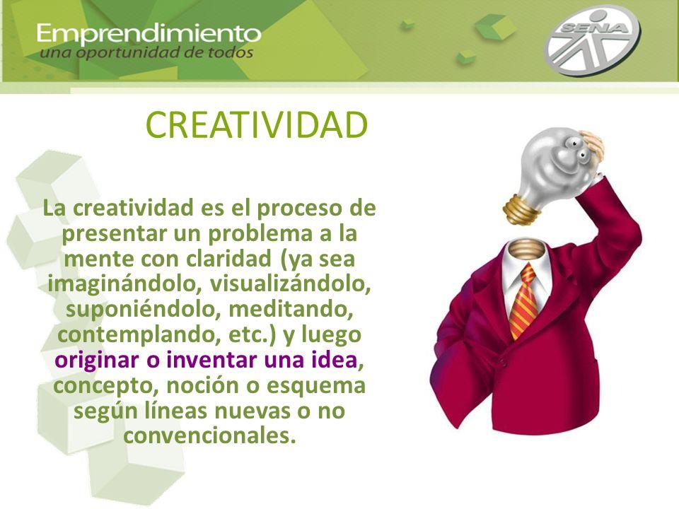 CREATIVIDAD La creatividad es el proceso de presentar un problema a la mente con claridad (ya sea imaginándolo, visualizándolo, suponiéndolo, meditand