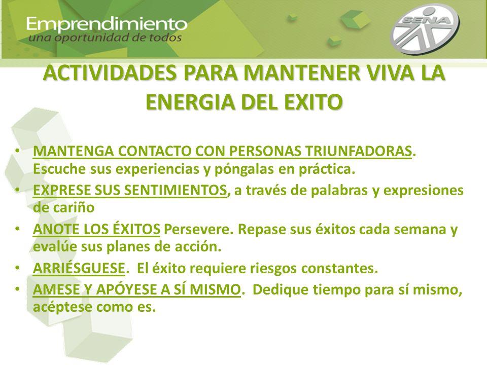 ACTIVIDADES PARA MANTENER VIVA LA ENERGIA DEL EXITO MANTENGA CONTACTO CON PERSONAS TRIUNFADORAS. Escuche sus experiencias y póngalas en práctica. EXPR