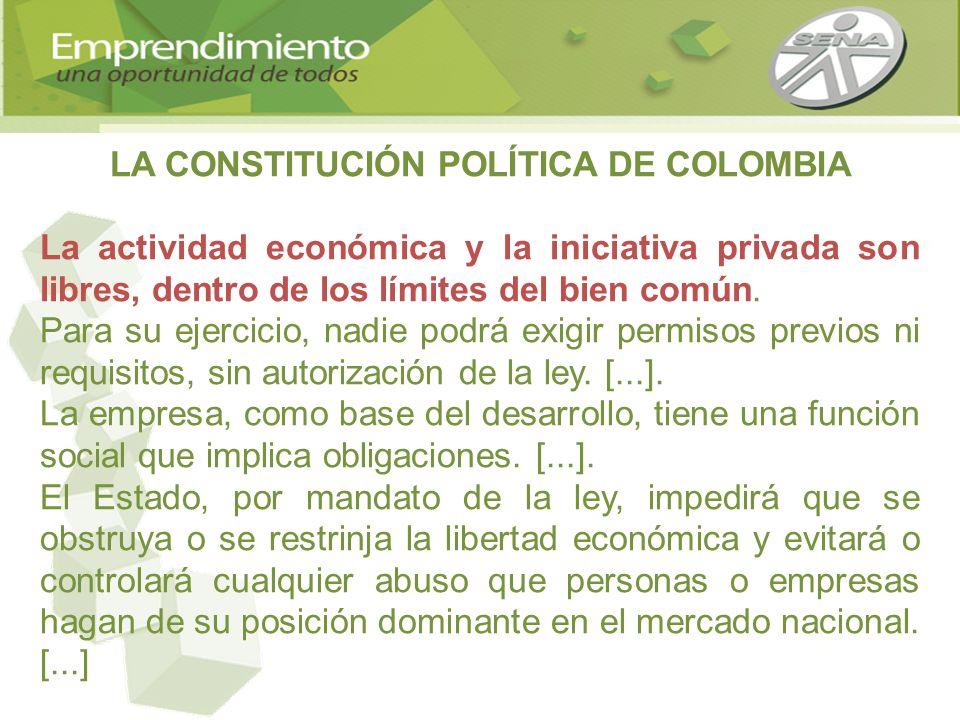 LA CONSTITUCIÓN POLÍTICA DE COLOMBIA La actividad económica y la iniciativa privada son libres, dentro de los límites del bien común. Para su ejercici