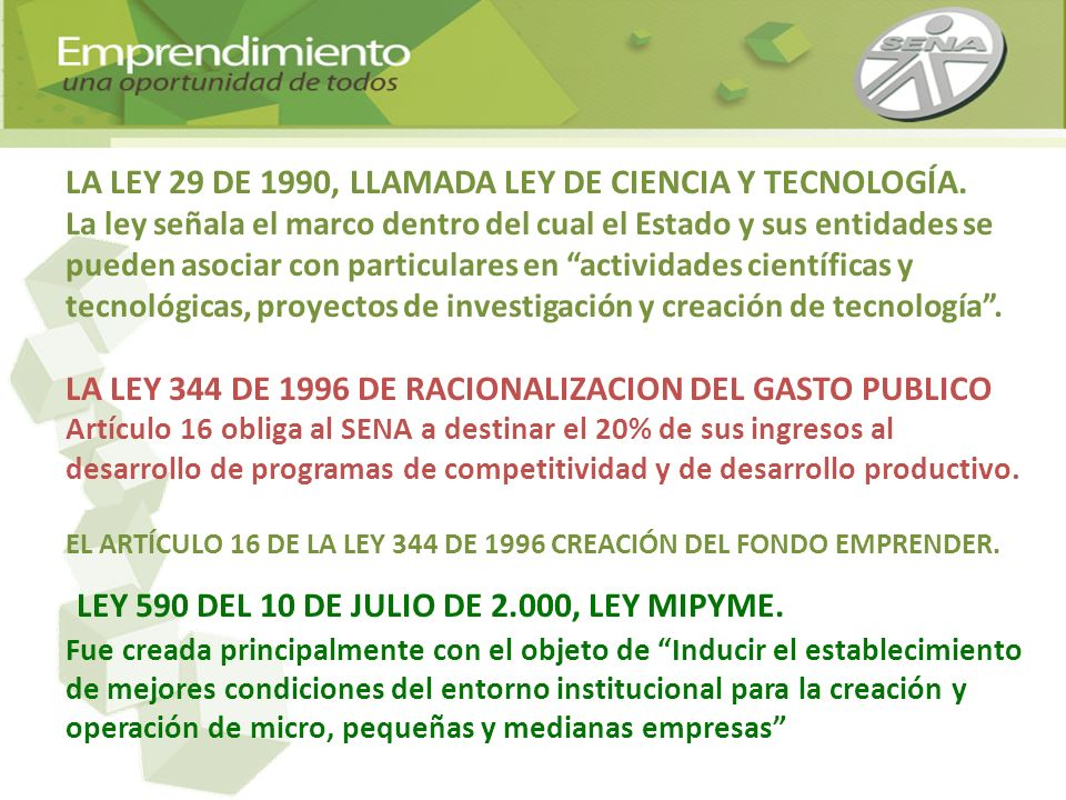 LA LEY 29 DE 1990, LLAMADA LEY DE CIENCIA Y TECNOLOGÍA. La ley señala el marco dentro del cual el Estado y sus entidades se pueden asociar con particu