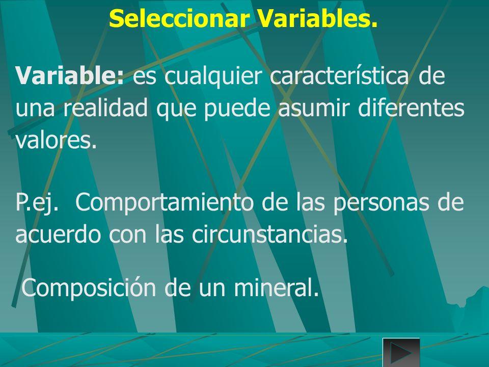 Seleccionar Variables. Variable: es cualquier característica de una realidad que puede asumir diferentes valores. P.ej. Comportamiento de las personas