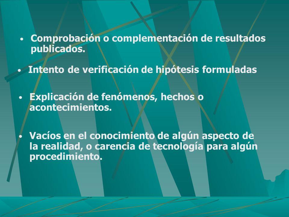Comprobación o complementación de resultados publicados. Explicación de fenómenos, hechos o acontecimientos. Vacíos en el conocimiento de algún aspect