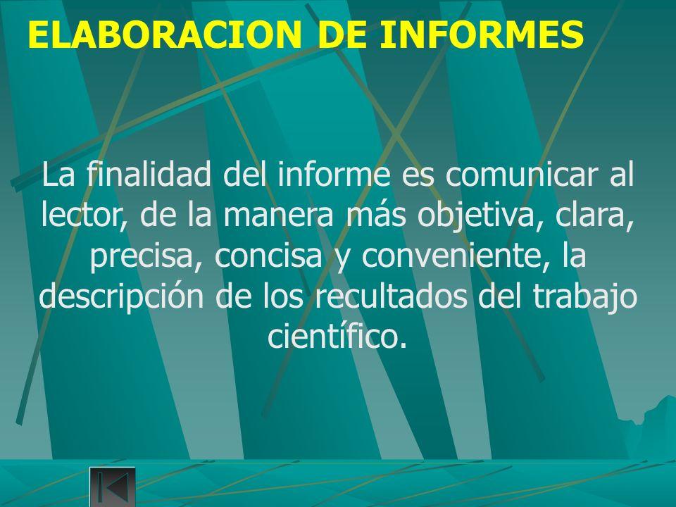 ELABORACION DE INFORMES La finalidad del informe es comunicar al lector, de la manera más objetiva, clara, precisa, concisa y conveniente, la descripc