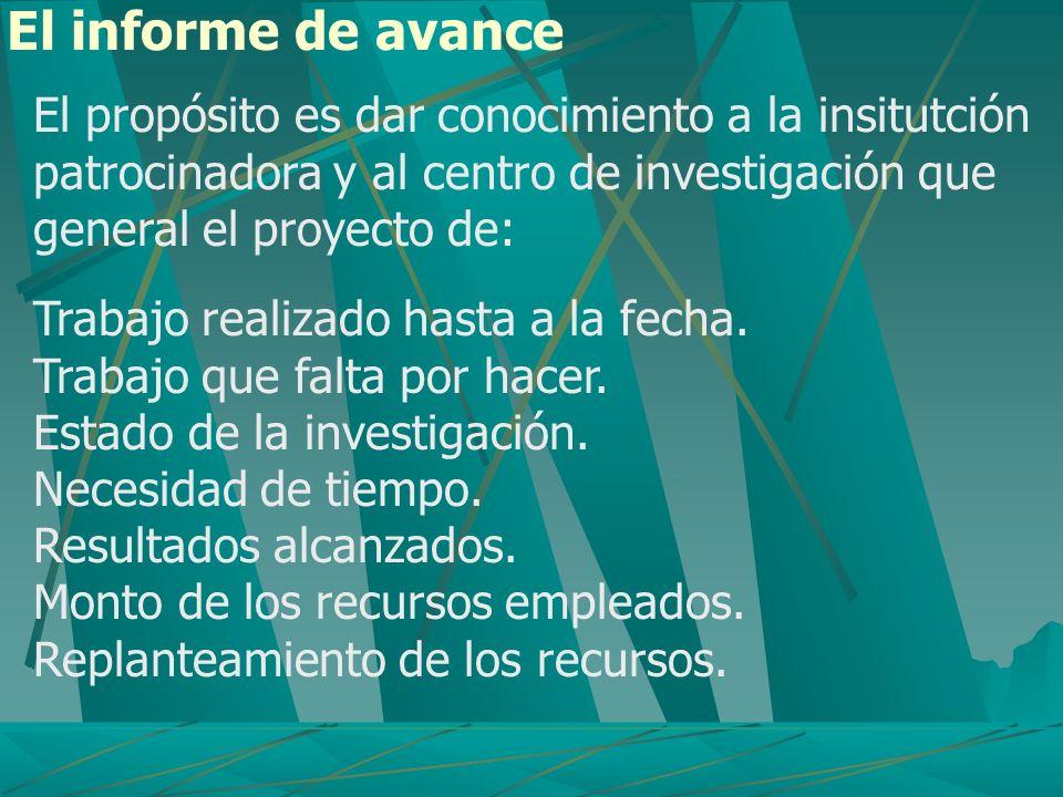 El informe de avance El propósito es dar conocimiento a la insitutción patrocinadora y al centro de investigación que general el proyecto de: Trabajo