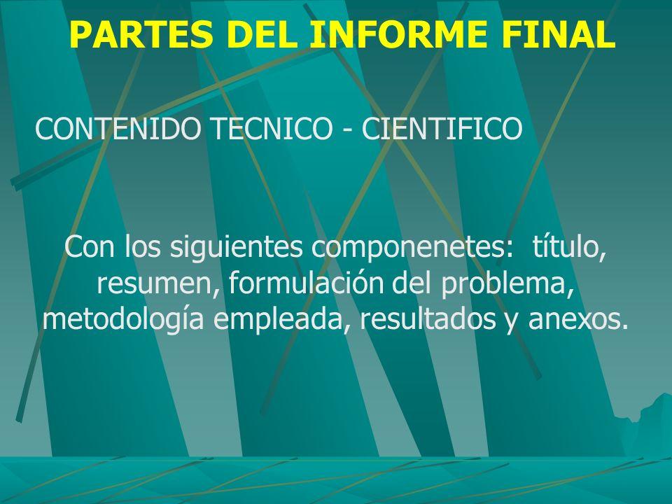 PARTES DEL INFORME FINAL CONTENIDO TECNICO - CIENTIFICO Con los siguientes componenetes: título, resumen, formulación del problema, metodología emplea