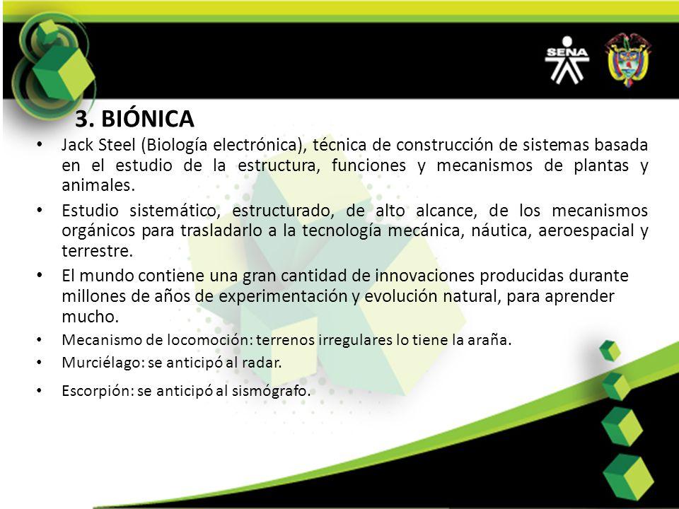 3. BIÓNICA Jack Steel (Biología electrónica), técnica de construcción de sistemas basada en el estudio de la estructura, funciones y mecanismos de pla