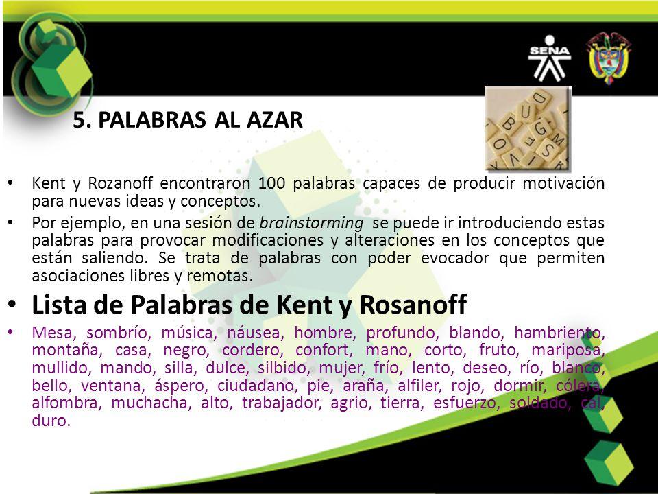 5. PALABRAS AL AZAR Kent y Rozanoff encontraron 100 palabras capaces de producir motivación para nuevas ideas y conceptos. Por ejemplo, en una sesión