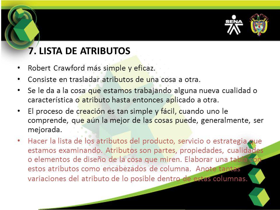 7. LISTA DE ATRIBUTOS Robert Crawford más simple y eficaz. Consiste en trasladar atributos de una cosa a otra. Se le da a la cosa que estamos trabajan