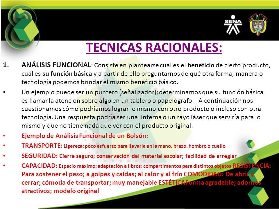 TECNICAS RACIONALES: 1.ANÁLISIS FUNCIONAL : Consiste en plantearse cual es el beneficio de cierto producto, cuál es su función básica y a partir de el