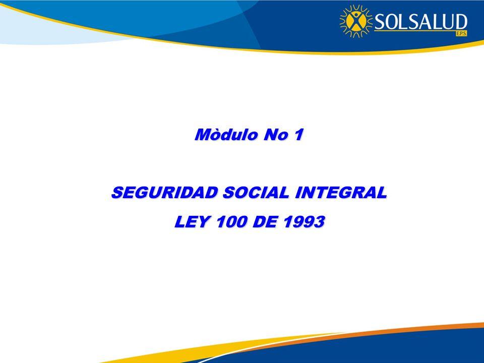 Mòdulo No 1 SEGURIDAD SOCIAL INTEGRAL LEY 100 DE 1993