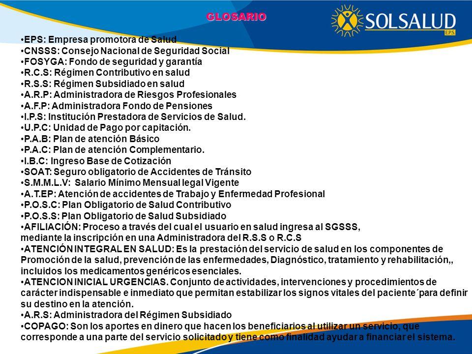 EPS: Empresa promotora de Salud CNSSS: Consejo Nacional de Seguridad Social FOSYGA: Fondo de seguridad y garantía R.C.S: Régimen Contributivo en salud