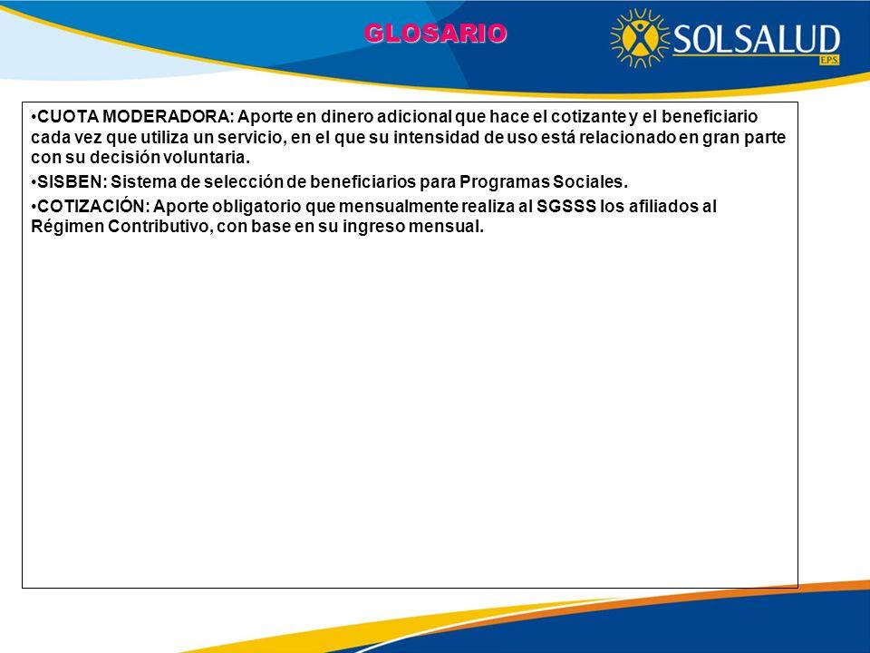 CUOTA MODERADORA: Aporte en dinero adicional que hace el cotizante y el beneficiario cada vez que utiliza un servicio, en el que su intensidad de uso