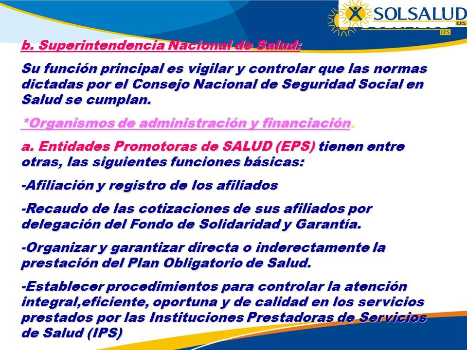 b. Superintendencia Nacional de Salud: Su función principal es vigilar y controlar que las normas dictadas por el Consejo Nacional de Seguridad Social