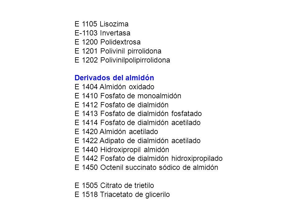 E 1105 Lisozima E-1103 Invertasa E 1200 Polidextrosa E 1201 Polivinil pirrolidona E 1202 Polivinilpolipirrolidona Derivados del almidón E 1404 Almidón