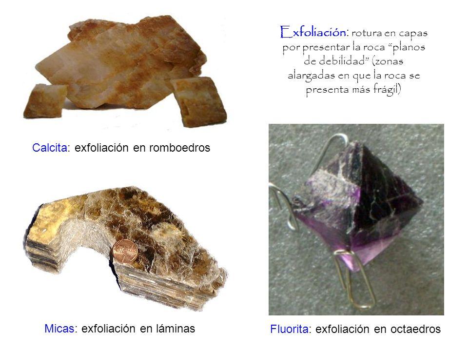 Exfoliación : rotura en capas por presentar la roca planos de debilidad (zonas alargadas en que la roca se presenta más frágil) Calcita: exfoliación e