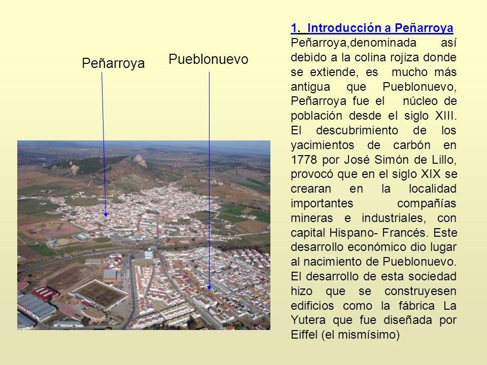 1. Introducción a Peñarroya Peñarroya,denominada así debido a la colina rojiza donde se extiende, es mucho más antigua que Pueblonuevo, Peñarroya fue