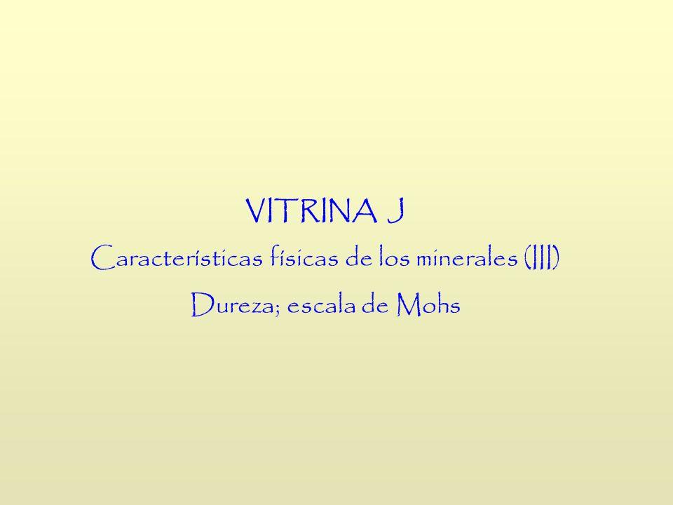 VITRINA J Características físicas de los minerales (III) Dureza; escala de Mohs