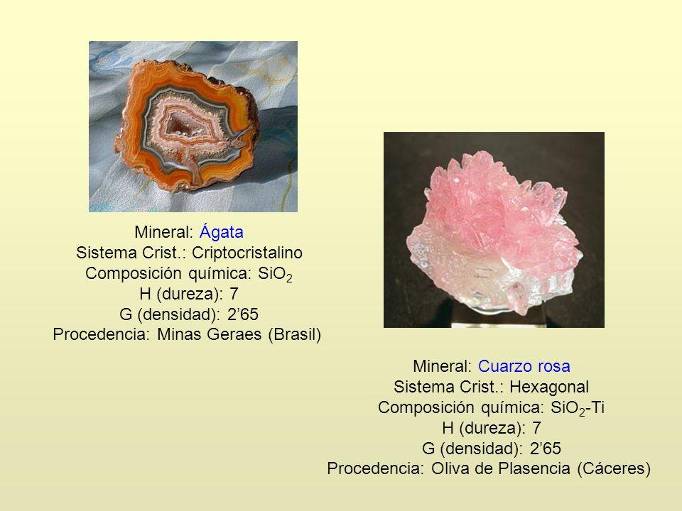 Mineral: Ágata Sistema Crist.: Criptocristalino Composición química: SiO 2 H (dureza): 7 G (densidad): 265 Procedencia: Minas Geraes (Brasil) Mineral: