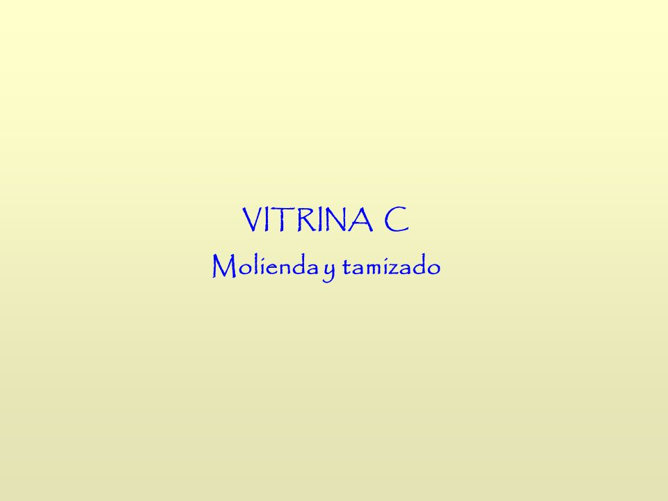 VITRINA C Molienda y tamizado