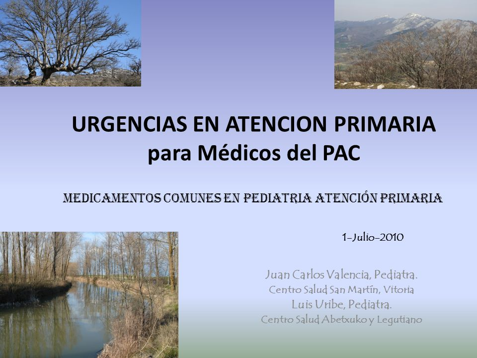 URGENCIAS EN ATENCION PRIMARIA para Médicos del PAC MEDICAMENTOS COMUNES EN PEDIATRIA Atención primaria 1-Julio-2010 Juan Carlos Valencia, Pediatra. C