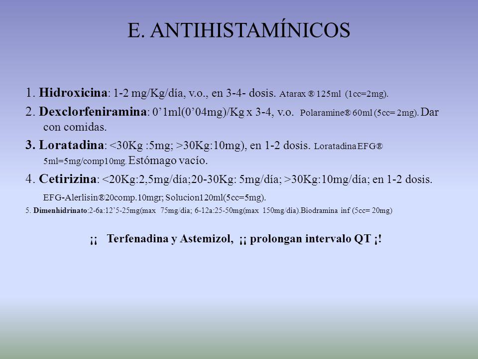E. ANTIHISTAMÍNICOS 1. Hidroxicina : 1-2 mg/Kg/día, v.o., en 3-4- dosis. Atarax ® 125ml (1cc=2mg). 2. Dexclorfeniramina : 01ml(004mg)/Kg x 3-4, v.o. P