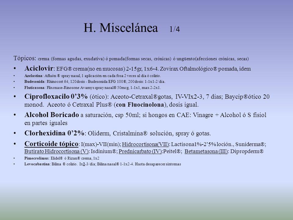 H. Miscelánea 1/ 4 Tópicos: crema (formas agudas, exudativa) ó pomada(formas secas, crónicas) ó ungüento(afecciones crónicas, secas) Aciclovir : EFG®
