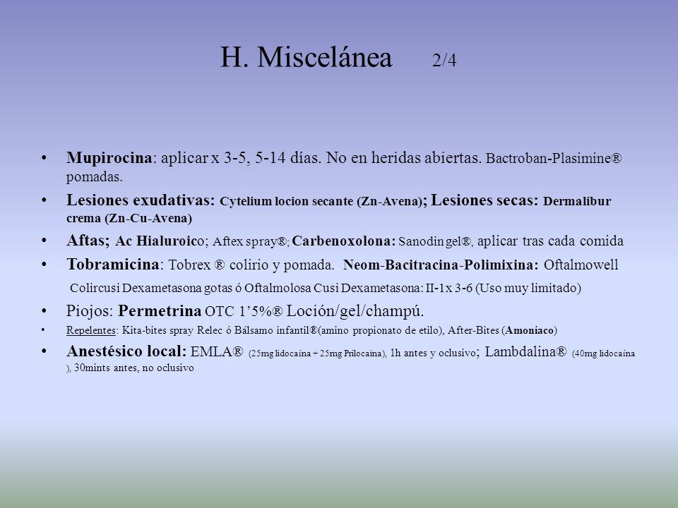 H. Miscelánea 2/4 Mupirocina: aplicar x 3-5, 5-14 días. No en heridas abiertas. Bactroban-Plasimine® pomadas. Lesiones exudativas: Cytelium locion sec