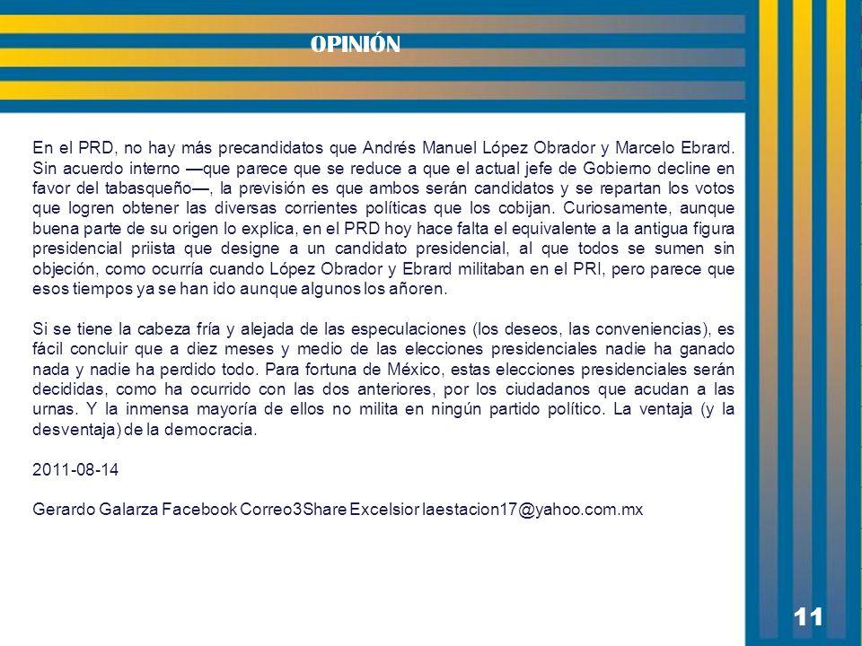 11 OPINIÓN En el PRD, no hay más precandidatos que Andrés Manuel López Obrador y Marcelo Ebrard.