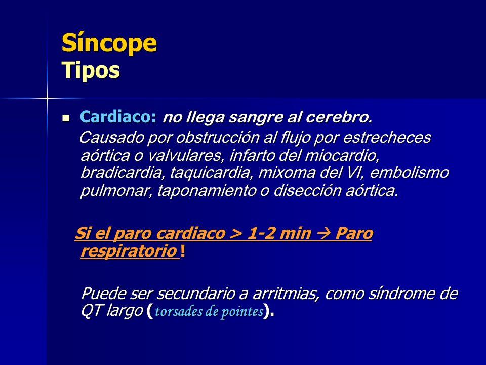 Síncope Tipos Cardiaco: no llega sangre al cerebro. Cardiaco: no llega sangre al cerebro. Causado por obstrucción al flujo por estrecheces aórtica o v